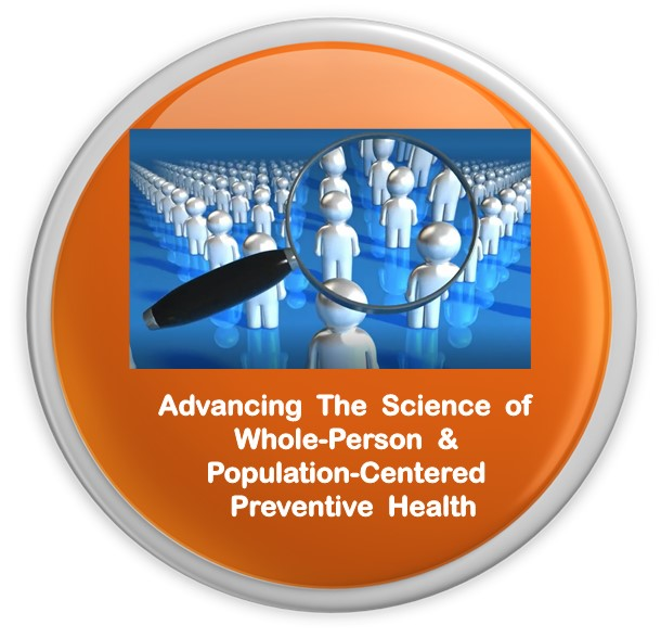 Advancing  The  Science  of  Whole-Person  Population-Centered  Preventive-Health